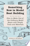 Something New in Model Boat Building   How to Make Out Of The Ordinary Model Boats With Simple Tools and Materials