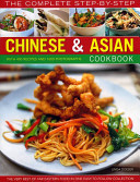 The Complete Step by Step Chinese and Asian Cookbook