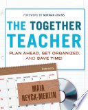 """The Together Teacher: Plan Ahead, Get Organized, and Save Time!"" by Maia Heyck-Merlin, Norman Atkins"