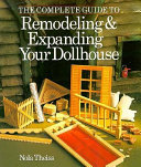 The Complete Guide to Remodeling   Expanding Your Dollhouse Book