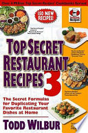 """Top Secret Restaurant Recipes 3: The Secret Formulas for Duplicating Your Favorite Restaurant Dishes at Home"" by Todd Wilbur"