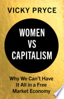 """""""Women Vs Capitalism: Why We Can't Have It All in a Free Market Economy"""" by Vicky Pryce"""