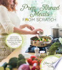 Prep Ahead Meals From Scratch Book