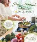 Prep Ahead Meals From Scratch
