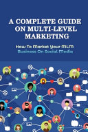 A Complete Guide On Multi Level Marketing