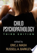 """Child Psychopathology, Third Edition"" by Eric J. Mash, Russell A. Barkley"