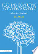 """Teaching Computing in Secondary Schools: A Practical Handbook"" by William Lau"