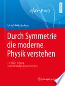Durch Symmetrie die moderne Physik verstehen  : Ein neuer Zugang zu den fundamentalen Theorien