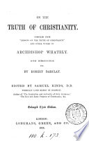 On the truth of Christianity  compiled from  Lessons on the truth of Christianity   with intr   c  by R  Barclay  Ed  by S  Hinds