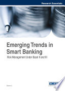 Emerging Trends in Smart Banking  Risk Management Under Basel II and III Book
