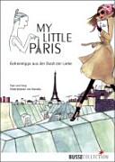 My little Paris: Geheimtipps aus der Stadt der Liebe