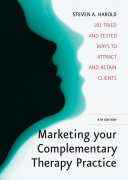 Marketing Your Complementary Therapy Business 4th Edition