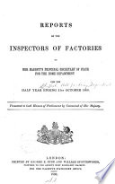 Reports Of The Inspectors Of Factories To Her Majesty S Principal Secretary Of State For The Home Department For The Half Year Ending