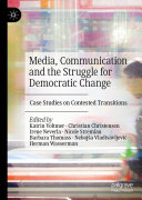 Media  Communication and the Struggle for Democratic Change