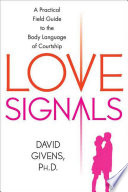 """Love Signals: A Practical Field Guide to the Body Language of Courtship"" by David Givens"