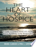 The Heart of Hospice: Core Competencies for Reclaiming the Mystery