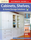 Ultimate Guide to Cabinets  Shelves  and Home Storage Solutions