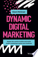"""""""Dynamic Digital Marketing: Master the World of Online and Social Media Marketing to Grow Your Business"""" by Dawn McGruer"""