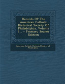 Records Of The American Catholic Historical Society Of Philadelphia Volume 1 Primary Source Edition