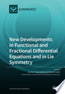 New developments in Functional and Fractional Differential Equations and in Lie Symmetry