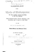 The Works of Shakespeare  the Text Carefully Restored According to the First Editions  with Introductions  Notes  Original and Selected  and a Life of the Poet
