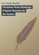 Christmas Penny Readings: Original Sketches for the Season Book