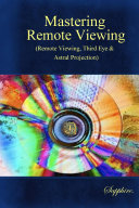 Mastering Remote Viewing:(Remote Viewing,Third Eye & Astral Projection)