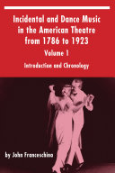Incidental and Dance Music in the American Theatre from 1786 to 1923 Volume 1