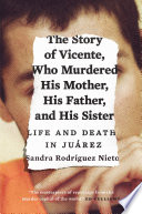 The Story of Vicente  Who Murdered His Mother  His Father  and His Sister Book PDF