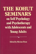The Kohut Seminars on Self Psychology and Psychotherapy with Adolescents and Young Adults