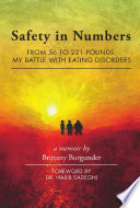 Safety in Numbers  From 56 to 221 Pounds  My Battle with Eating Disorders    A Memoir