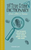 The True Crime Dictionary  From Alibi to Zodiac
