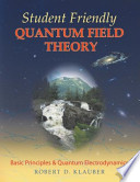 Student Friendly Quantum Field Theory  : Basic Principles and Quantum Electrodynamics