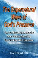 The Supernatural Wave of God s Presence Book