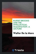 Rupert Brooke and the Intellectual Imagination. A Lecture