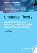 Grounded Theory  : Zur sozialtheoretischen und epistemologischen Fundierung eines pragmatistischen Forschungsstils