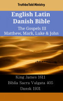 English Latin Danish Bible - The Gospels III - Matthew, Mark, Luke & John