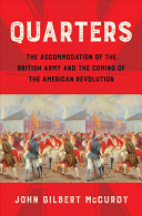link to Quarters : the accommodation of the British Army and the coming of the American Revolution in the TCC library catalog