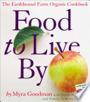 """Food to Live By: The Earthbound Farm Organic Cookbook"" by Myra Goodman, Linda Holland, Pamela McKinstry"