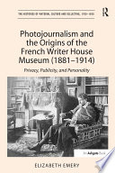 Photojournalism and the Origins of the French Writer House Museum  1881 1914  Book PDF