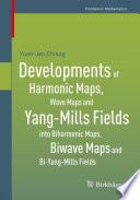 Developments of Harmonic Maps  Wave Maps and Yang Mills Fields into Biharmonic Maps  Biwave Maps and Bi Yang Mills Fields Book