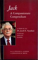 Jack: a compassionate compendium : a tribute to Dr. Jacob E. Nyenhuis : scholar, servant, leader