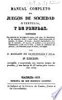Manual completo de juegos de sociedad o tertulia, y de prendas ... 2a edición: corregida y aumentada, etc. [Translated by Mariano de Rementería y Fica.]