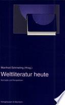 Weltliteratur heute  : Konzepte und Perspektiven