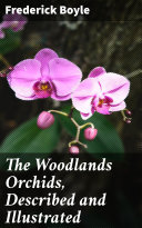 The Woodlands Orchids  Described and Illustrated