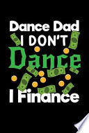 Dance Dad I Don't Dance I Finance: Blank Lined Journal to Write in - Ruled Writing Notebook