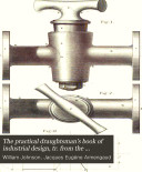 The practical draughtsman s book of industrial design  tr  from the  Nouveau cours raisonn   de dessin industriel  of m  Armengaud  ain    and mm  Armengaud  jeune  and Amouroux  Rewritten and arranged  with additional matter