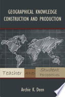 Geographical Knowledge Construction And Production Book PDF