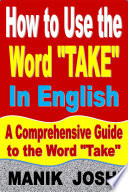 How to Use the Word    Take    In English  A Comprehensive Guide to the Word    Take