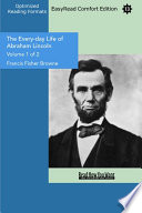 The Every Day Life Of Abraham Lincoln Volume 1 Of 2 Easyread Comfort Edition  PDF